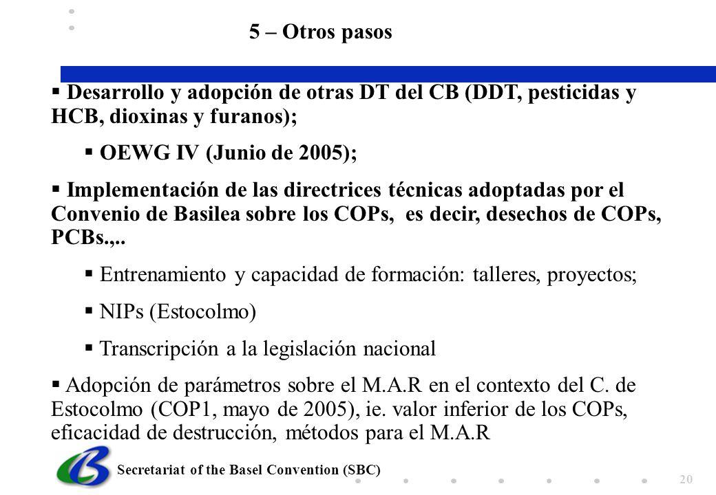 Secretariat of the Basel Convention (SBC) 20 5 – Otros pasos Desarrollo y adopción de otras DT del CB (DDT, pesticidas y HCB, dioxinas y furanos); OEW