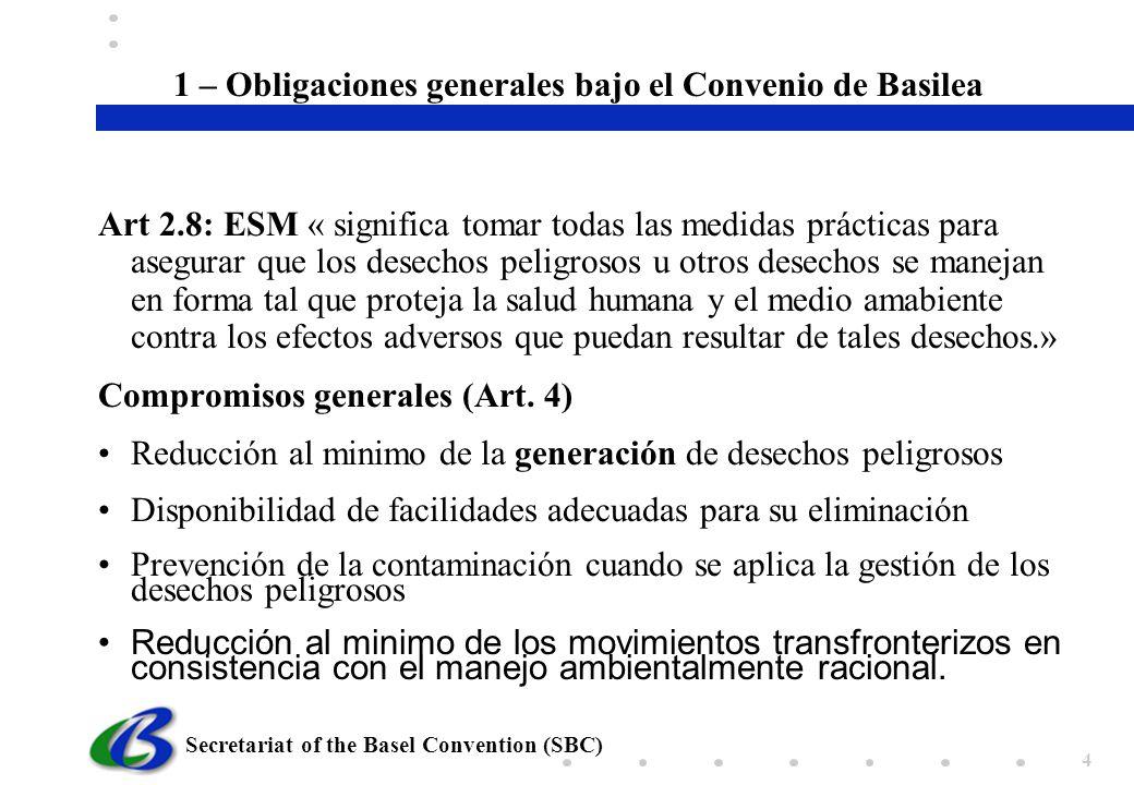 Secretariat of the Basel Convention (SBC) 4 Art 2.8: ESM « significa tomar todas las medidas prácticas para asegurar que los desechos peligrosos u otr