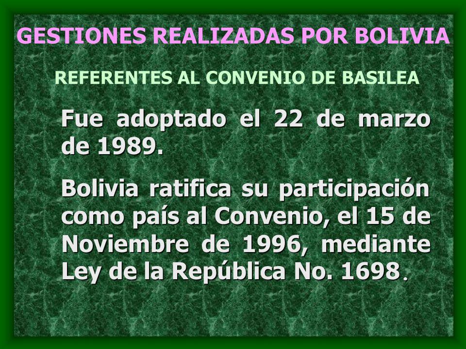 GESTIONES REALIZADAS POR BOLIVIA Fue adoptado el 22 de marzo de 1989. Bolivia ratifica su participación como país al Convenio, el 15 de Noviembre de 1