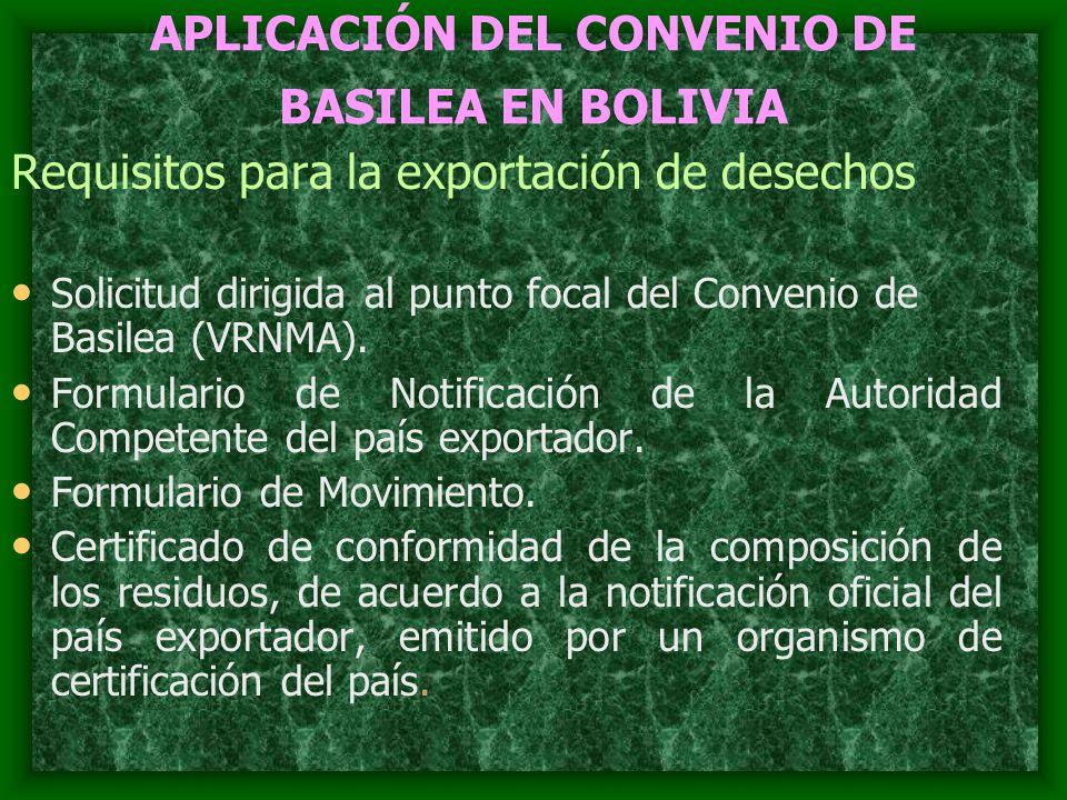 APLICACIÓN DEL CONVENIO DE BASILEA EN BOLIVIA Requisitos para la exportación de desechos Solicitud dirigida al punto focal del Convenio de Basilea (VRNMA).
