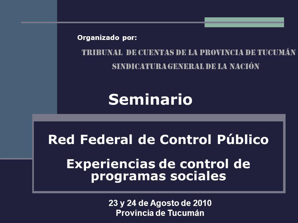 Seminario 23 y 24 de Agosto de 2010 Provincia de Tucumán SINDICATURA GENERAL DE LA NACIÓN Red Federal de Control Público Experiencias de control de pr