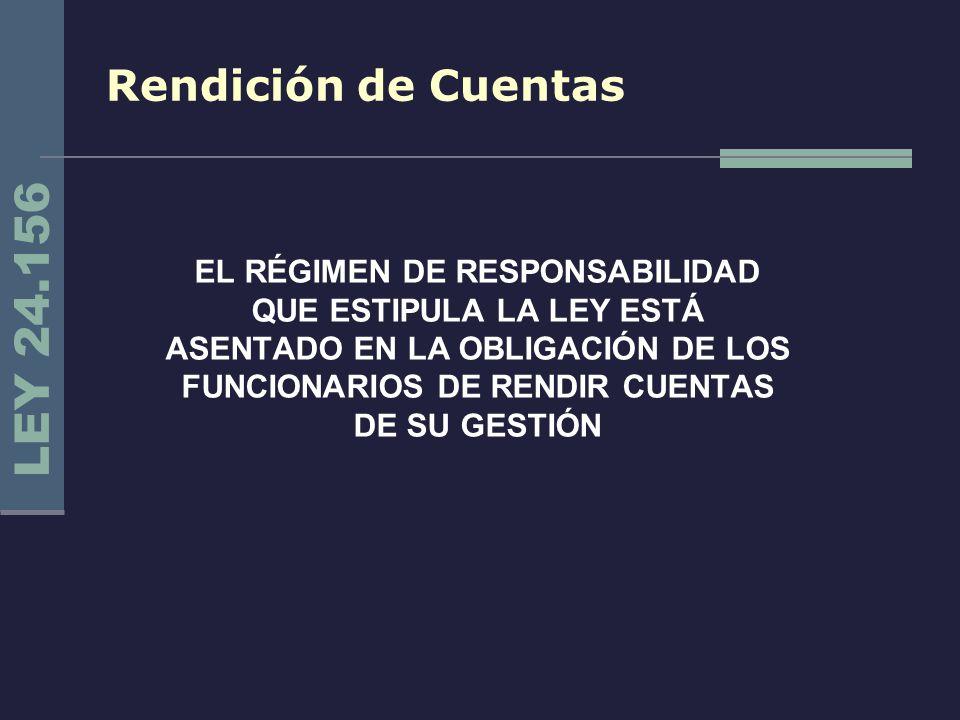 Rendición de Cuentas EL RÉGIMEN DE RESPONSABILIDAD QUE ESTIPULA LA LEY ESTÁ ASENTADO EN LA OBLIGACIÓN DE LOS FUNCIONARIOS DE RENDIR CUENTAS DE SU GEST