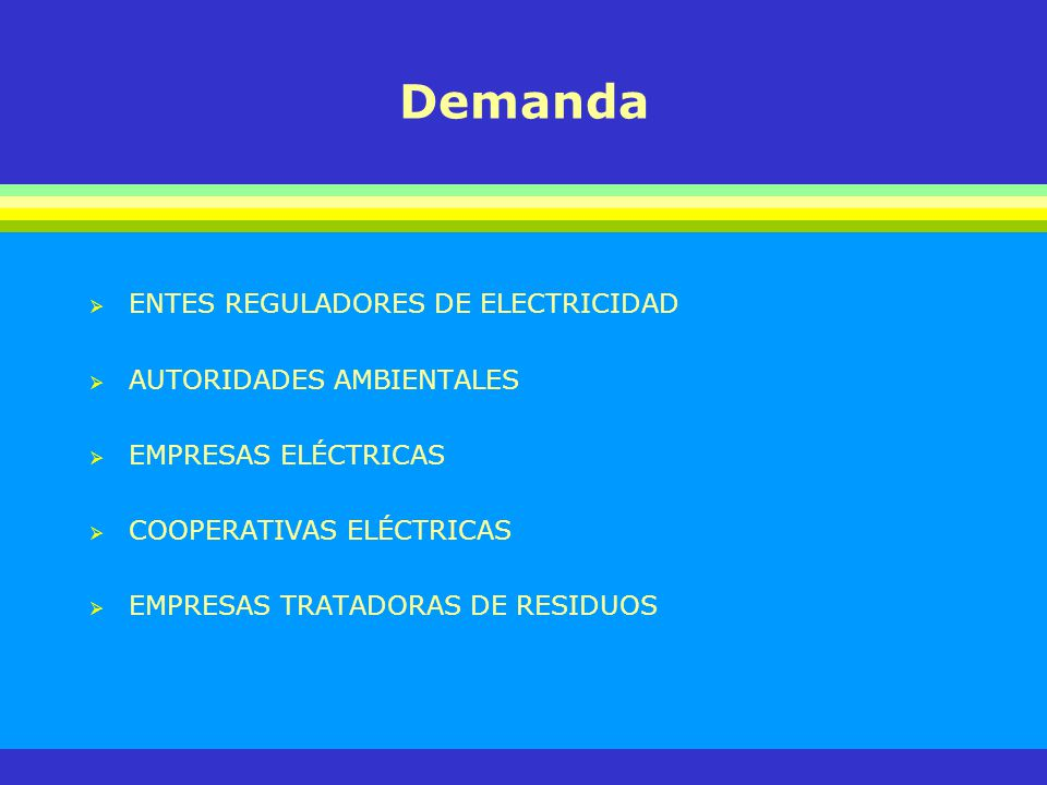 Demanda ENTES REGULADORES DE ELECTRICIDAD AUTORIDADES AMBIENTALES EMPRESAS ELÉCTRICAS COOPERATIVAS ELÉCTRICAS EMPRESAS TRATADORAS DE RESIDUOS