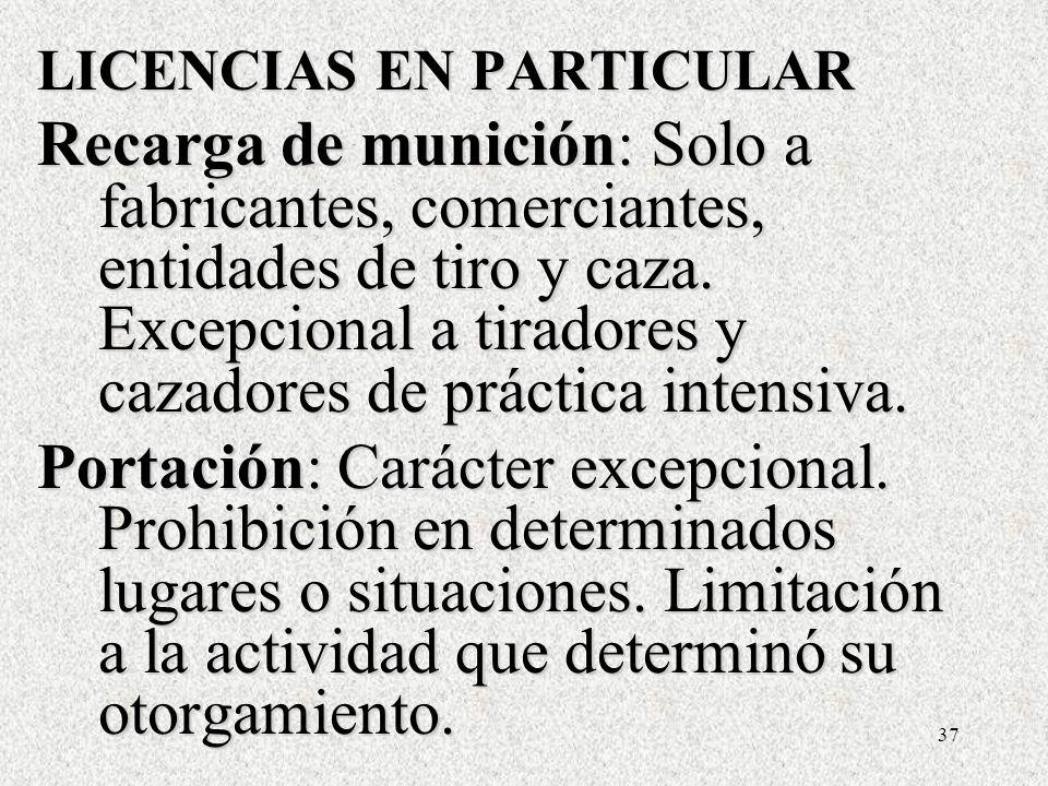 37 LICENCIAS EN PARTICULAR Recarga de munición: Solo a fabricantes, comerciantes, entidades de tiro y caza.