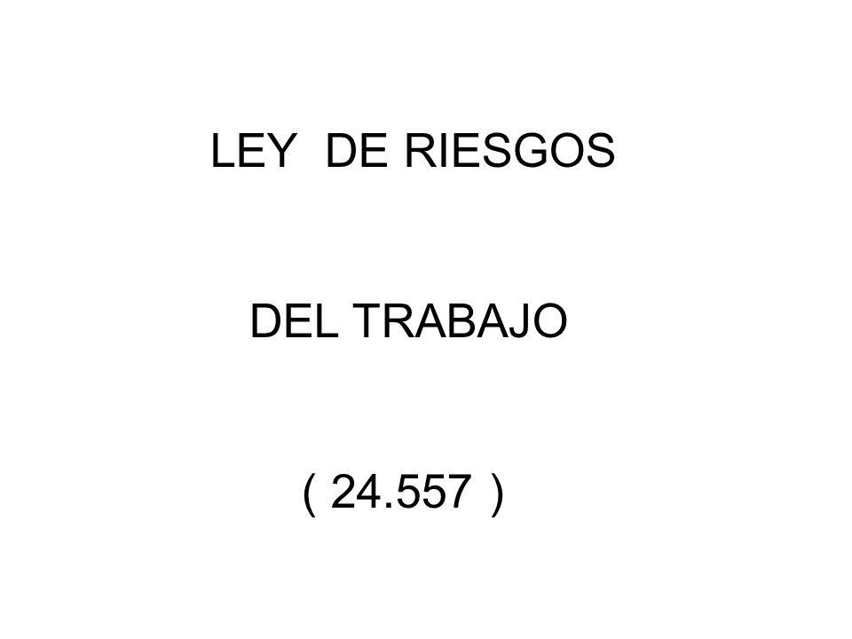 LEY DE RIESGOS DEL TRABAJO ( 24.557 )