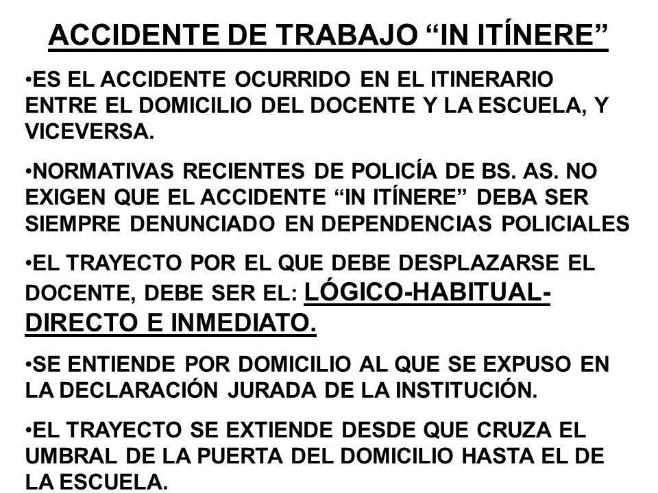 ACCIDENTE DE TRABAJO IN ITÍNERE ES EL ACCIDENTE OCURRIDO EN EL ITINERARIO ENTRE EL DOMICILIO DEL DOCENTE Y LA ESCUELA, Y VICEVERSA.