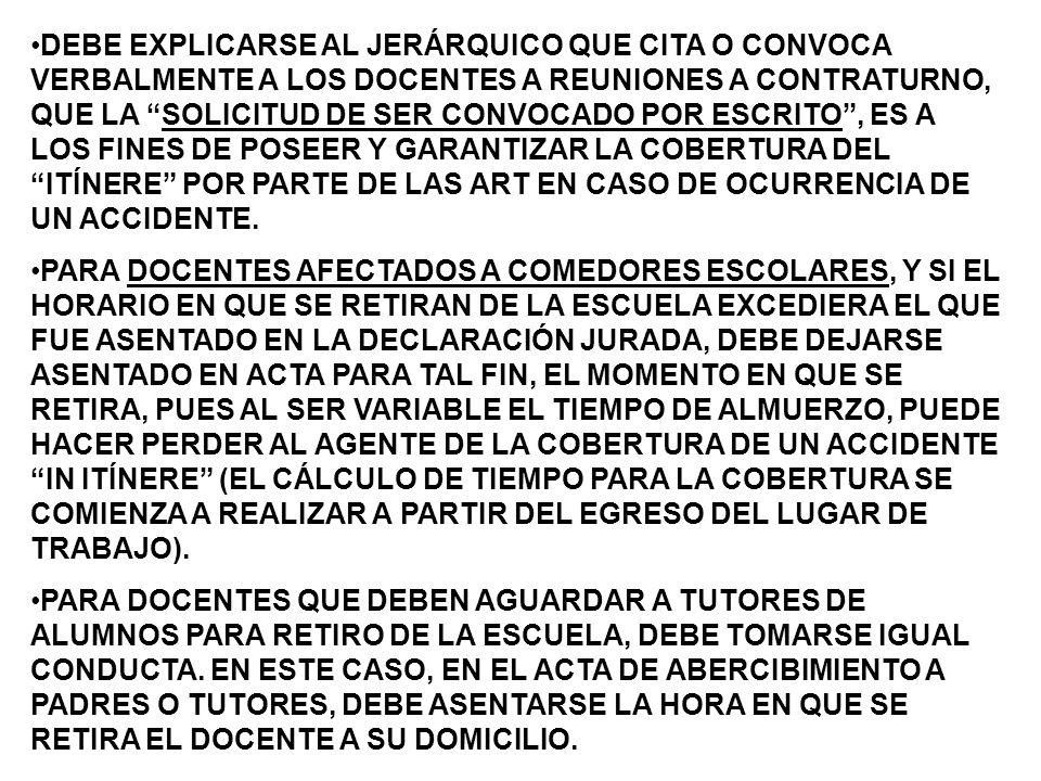DEBE EXPLICARSE AL JERÁRQUICO QUE CITA O CONVOCA VERBALMENTE A LOS DOCENTES A REUNIONES A CONTRATURNO, QUE LA SOLICITUD DE SER CONVOCADO POR ESCRITO, ES A LOS FINES DE POSEER Y GARANTIZAR LA COBERTURA DEL ITÍNERE POR PARTE DE LAS ART EN CASO DE OCURRENCIA DE UN ACCIDENTE.