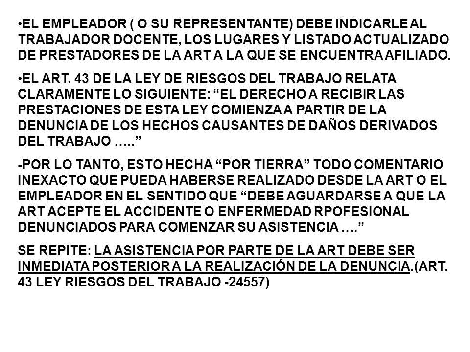 EL EMPLEADOR ( O SU REPRESENTANTE) DEBE INDICARLE AL TRABAJADOR DOCENTE, LOS LUGARES Y LISTADO ACTUALIZADO DE PRESTADORES DE LA ART A LA QUE SE ENCUENTRA AFILIADO.