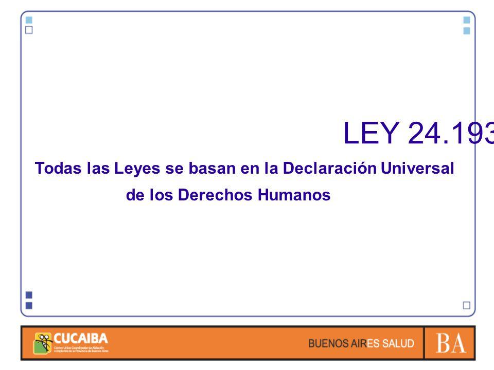 LEY 24.193 Todas las Leyes se basan en la Declaración Universal de los Derechos Humanos