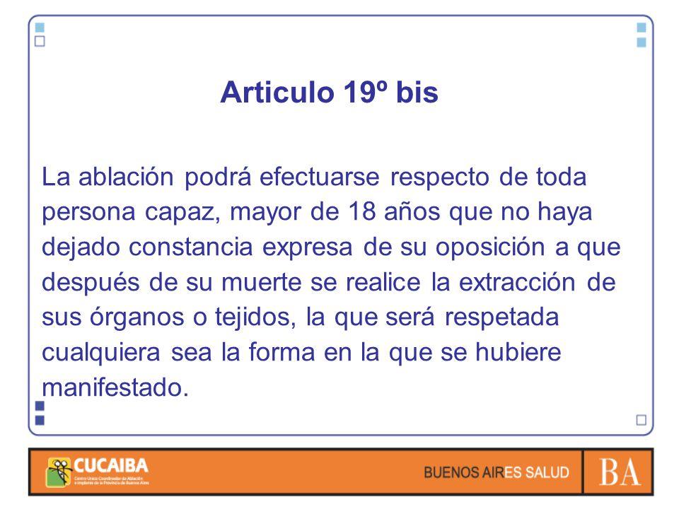 Articulo 19º bis La ablación podrá efectuarse respecto de toda persona capaz, mayor de 18 años que no haya dejado constancia expresa de su oposición a