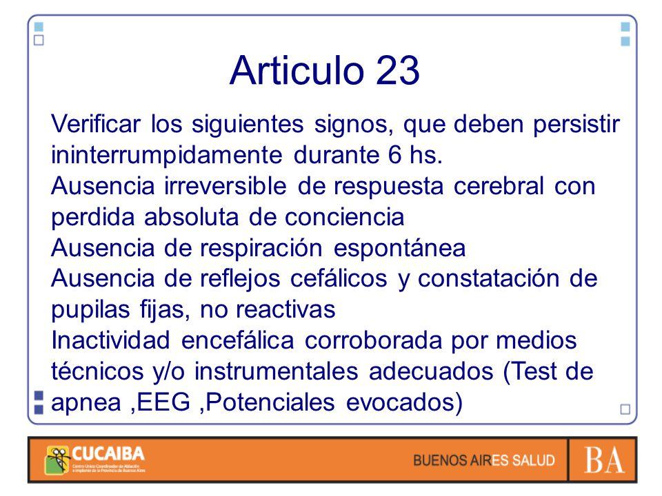 Articulo 23 Verificar los siguientes signos, que deben persistir ininterrumpidamente durante 6 hs. Ausencia irreversible de respuesta cerebral con per