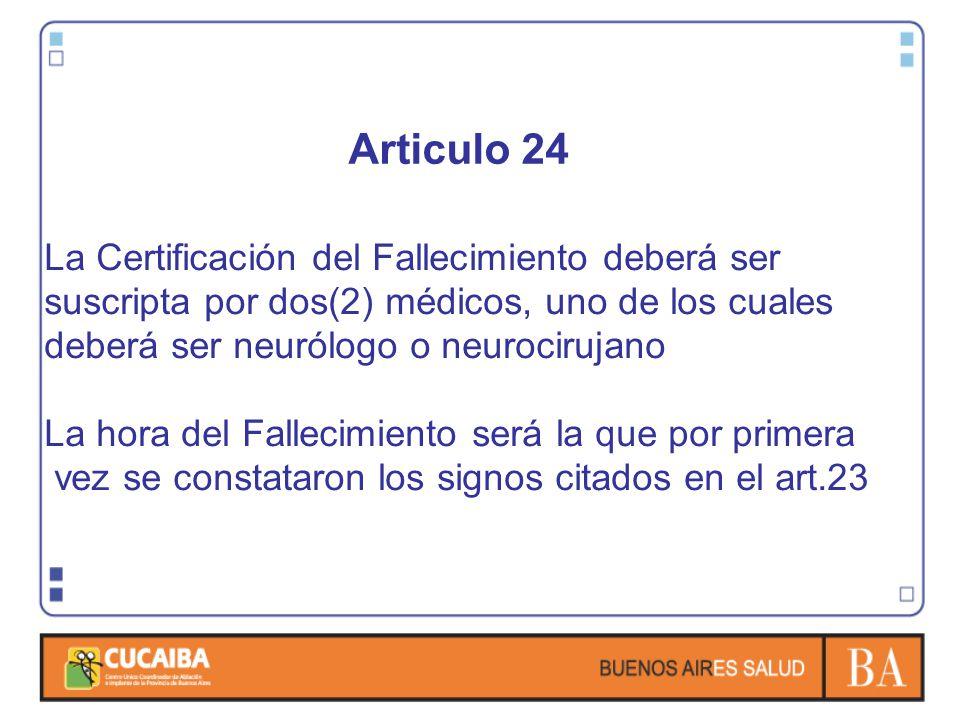 Articulo 24 La Certificación del Fallecimiento deberá ser suscripta por dos(2) médicos, uno de los cuales deberá ser neurólogo o neurocirujano La hora
