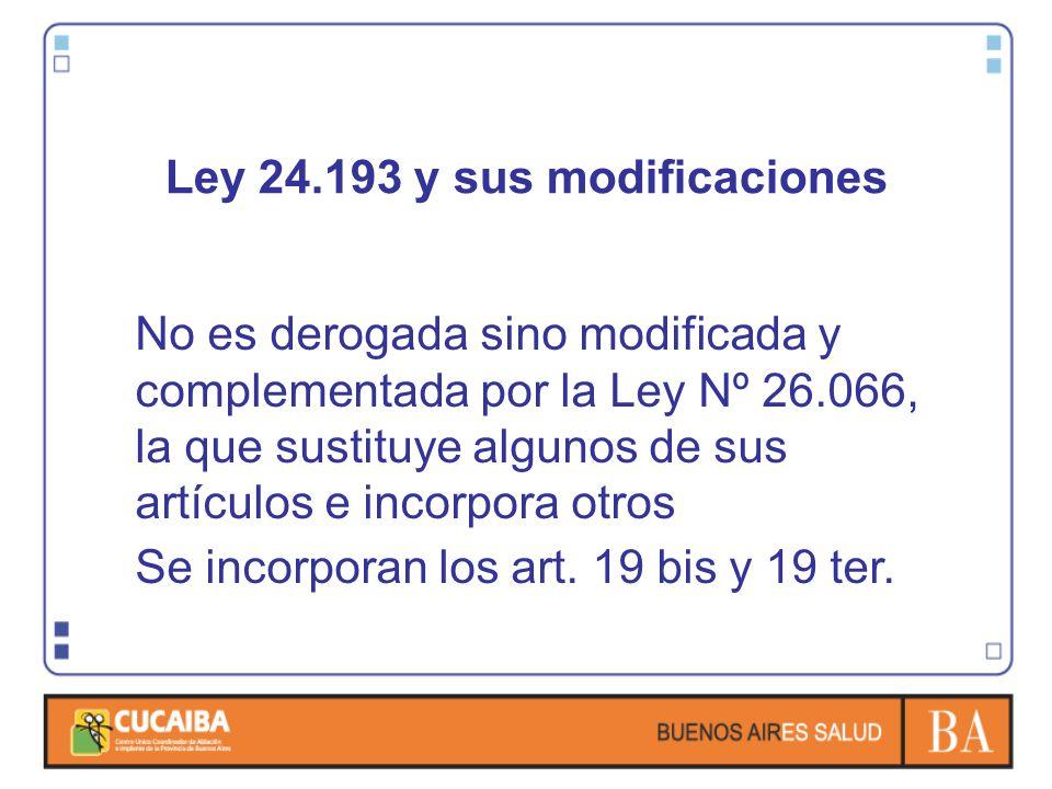 Ley 24.193 y sus modificaciones No es derogada sino modificada y complementada por la Ley Nº 26.066, la que sustituye algunos de sus artículos e incor