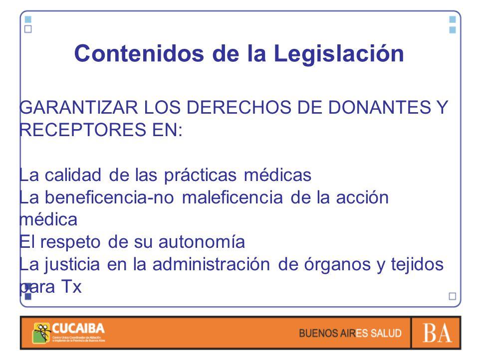 Contenidos de la Legislación GARANTIZAR LOS DERECHOS DE DONANTES Y RECEPTORES EN: La calidad de las prácticas médicas La beneficencia-no maleficencia