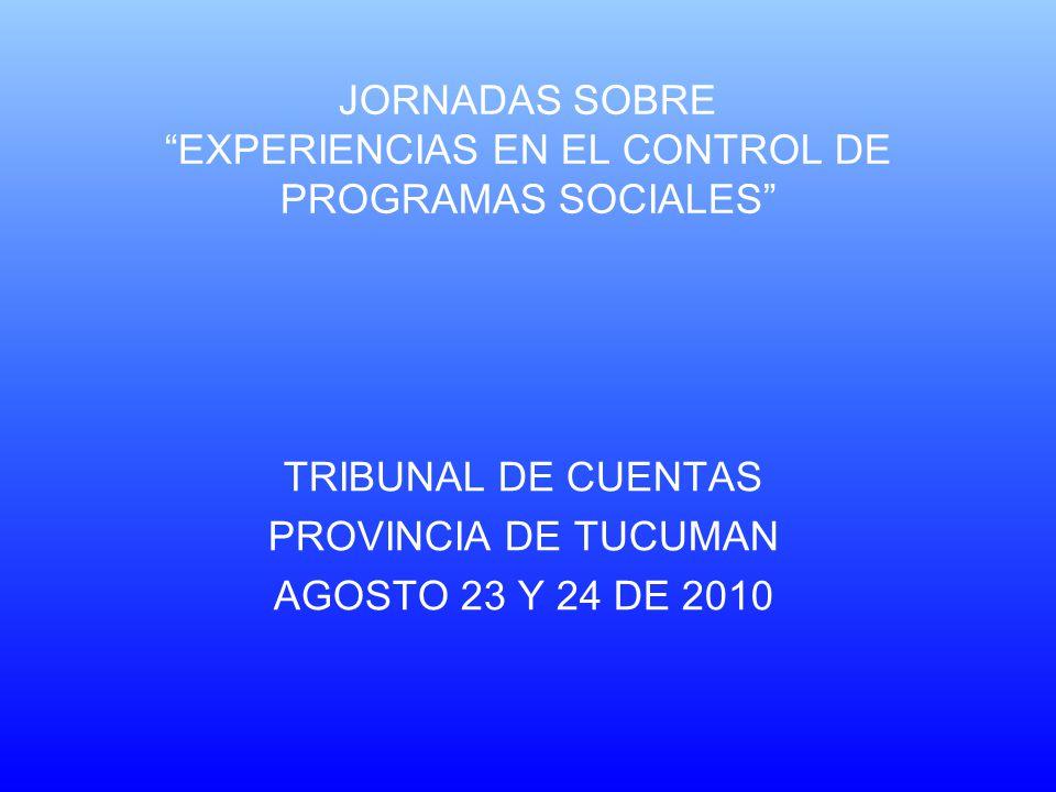 JORNADAS SOBRE EXPERIENCIAS EN EL CONTROL DE PROGRAMAS SOCIALES TRIBUNAL DE CUENTAS PROVINCIA DE TUCUMAN AGOSTO 23 Y 24 DE 2010