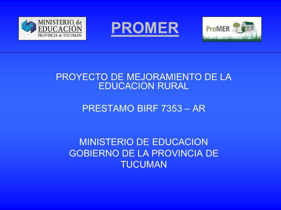 PROMER PROYECTO DE MEJORAMIENTO DE LA EDUCACION RURAL PRESTAMO BIRF 7353 – AR MINISTERIO DE EDUCACION GOBIERNO DE LA PROVINCIA DE TUCUMAN