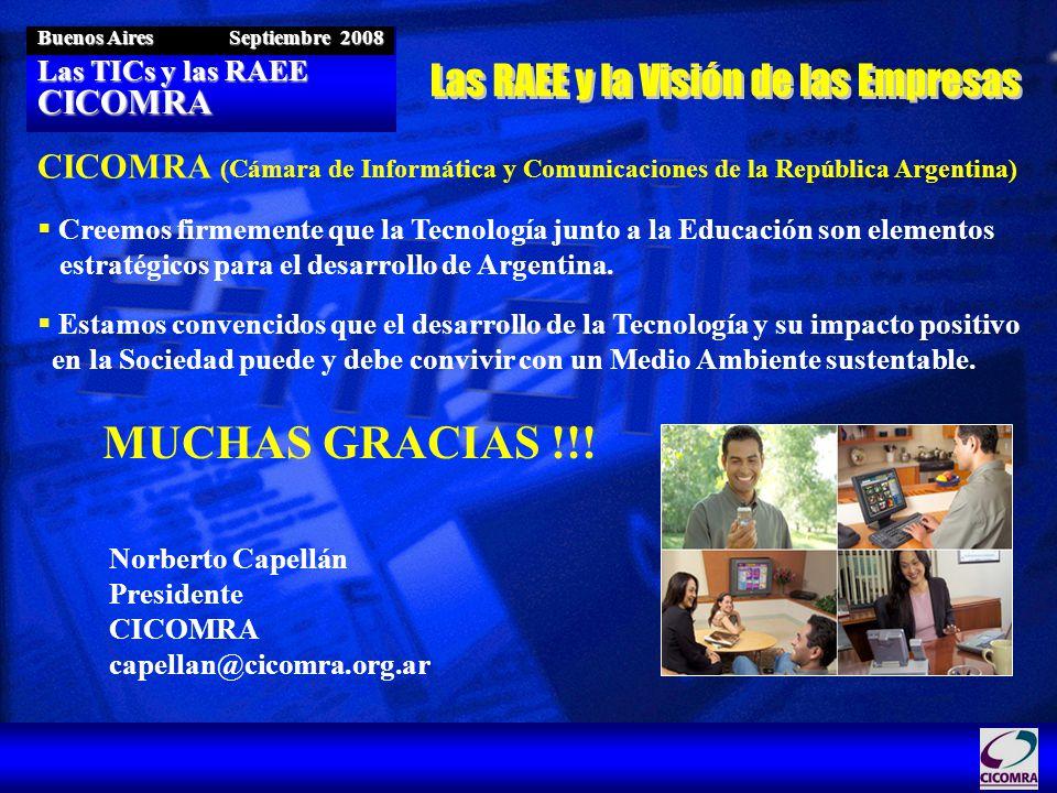 Las TICs y las RAEE CICOMRA Buenos Aires Septiembre 2008 CICOMRA (Cámara de Informática y Comunicaciones de la República Argentina) Creemos firmemente que la Tecnología junto a la Educación son elementos estratégicos para el desarrollo de Argentina.