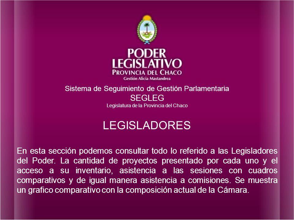 Sistema de Seguimiento de Gestión Parlamentaria SEGLEG Legislatura de la Provincia del Chaco LEGISLADORES En esta sección podemos consultar todo lo referido a las Legisladores del Poder.