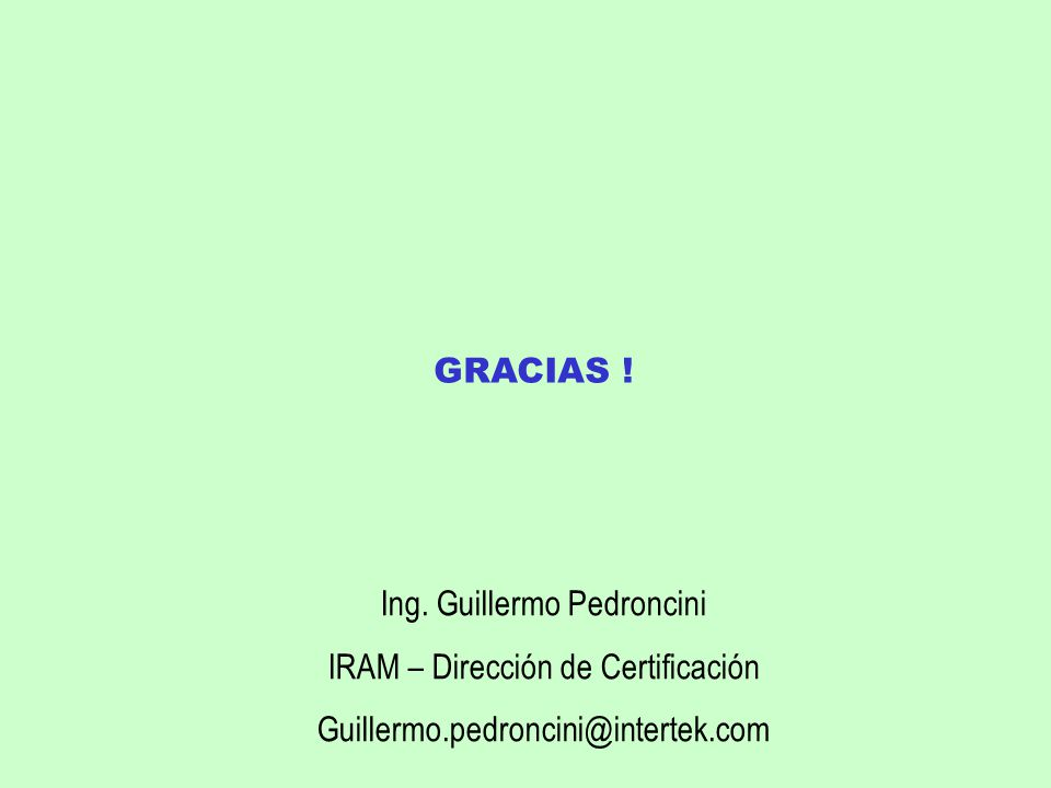 GRACIAS ! Ing. Guillermo Pedroncini IRAM – Dirección de Certificación Guillermo.pedroncini@intertek.com