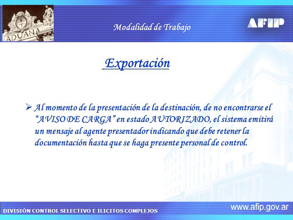 DIVISIÓN CONTROL SELECTIVO E ILICITOS COMPLEJOS Exportación Al momento de la presentación de la destinación, de no encontrarse el AVISO DE CARGA en es