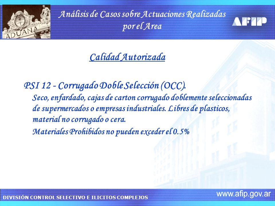 DIVISIÓN CONTROL SELECTIVO E ILICITOS COMPLEJOS Calidad Autorizada PSI 12 - Corrugado Doble Selección (OCC).