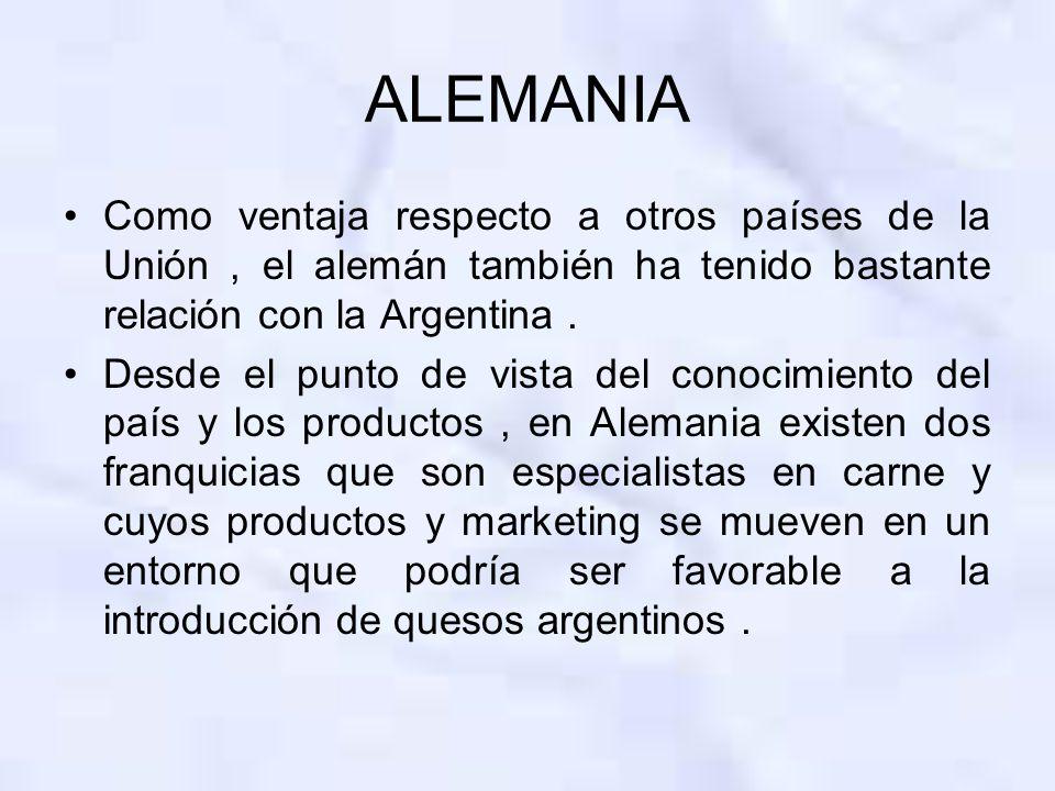 ALEMANIA Como ventaja respecto a otros países de la Unión, el alemán también ha tenido bastante relación con la Argentina. Desde el punto de vista del