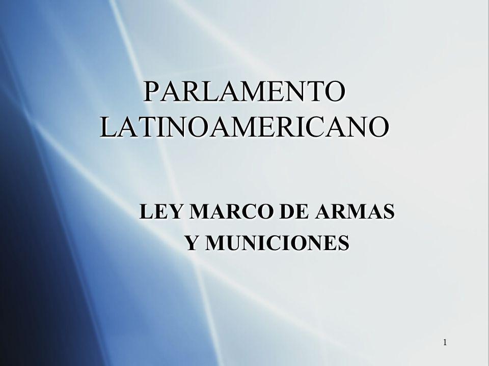 1 PARLAMENTO LATINOAMERICANO LEY MARCO DE ARMAS Y MUNICIONES LEY MARCO DE ARMAS Y MUNICIONES