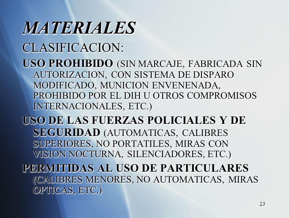 23 MATERIALESCLASIFICACION: USO PROHIBIDO (SIN MARCAJE, FABRICADA SIN AUTORIZACION, CON SISTEMA DE DISPARO MODIFICADO, MUNICION ENVENENADA, PROHIBIDO