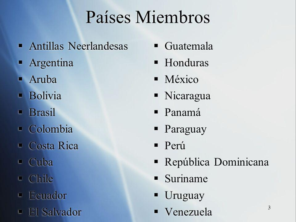 3 Países Miembros Antillas Neerlandesas Argentina Aruba Bolivia Brasil Colombia Costa Rica Cuba Chile Ecuador El Salvador Guatemala Honduras México Ni