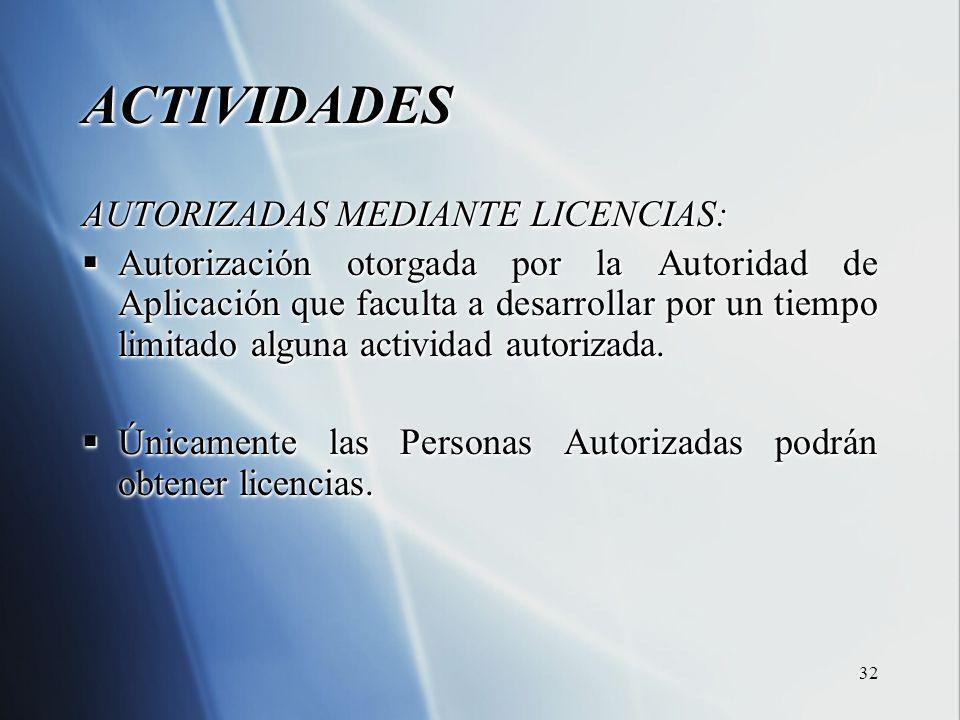 32 ACTIVIDADES AUTORIZADAS MEDIANTE LICENCIAS: Autorización otorgada por la Autoridad de Aplicación que faculta a desarrollar por un tiempo limitado alguna actividad autorizada.