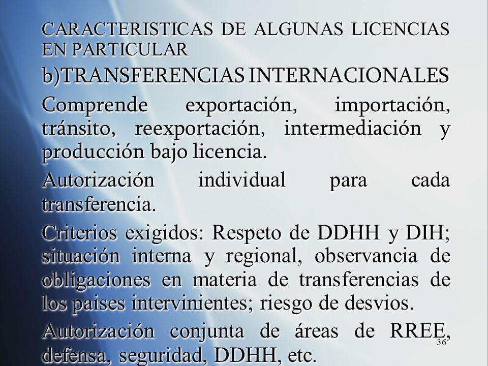 36 CARACTERISTICAS DE ALGUNAS LICENCIAS EN PARTICULAR b)TRANSFERENCIAS INTERNACIONALES Comprende exportación, importación, tránsito, reexportación, intermediación y producción bajo licencia.