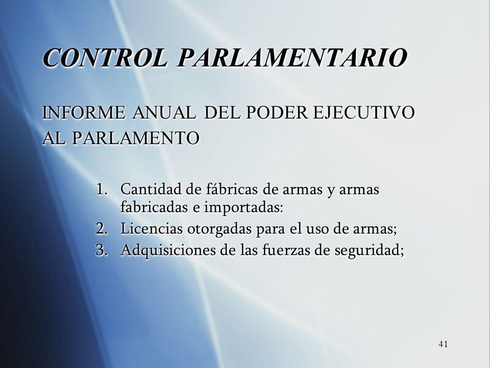 41 CONTROL PARLAMENTARIO INFORME ANUAL DEL PODER EJECUTIVO AL PARLAMENTO 1. Cantidad de fábricas de armas y armas fabricadas e importadas: 2. Licencia