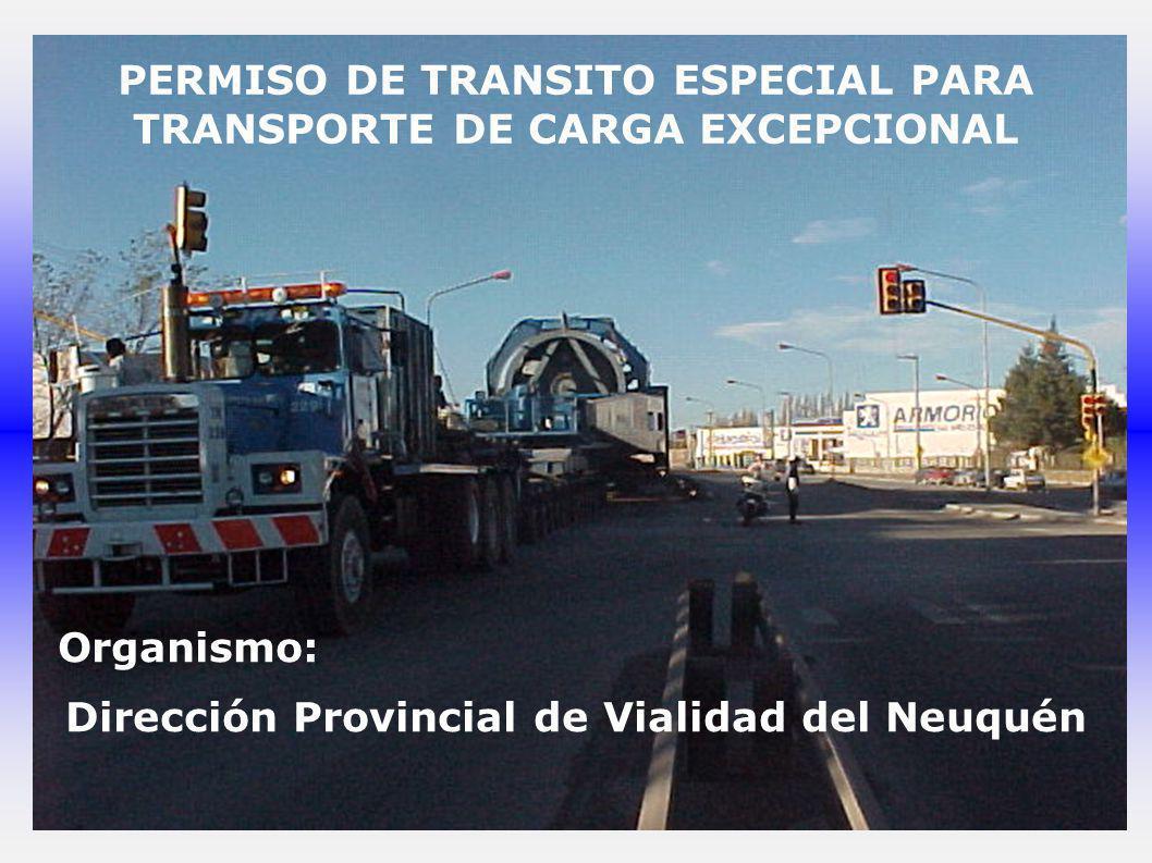 PERMISO DE TRANSITO ESPECIAL PARA TRANSPORTE DE CARGA EXCEPCIONAL Organismo: Dirección Provincial de Vialidad del Neuquén