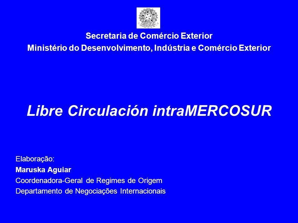 Secretaria de Comércio Exterior Ministério do Desenvolvimento, Indústria e Comércio Exterior Libre Circulación intraMERCOSUR Elaboração: Maruska Aguia