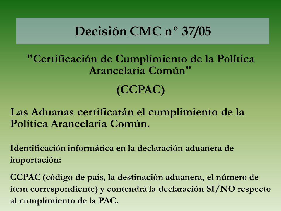 Decisión CMC nº 37/05 Las Aduanas certificarán el cumplimiento de la Política Arancelaria Común.