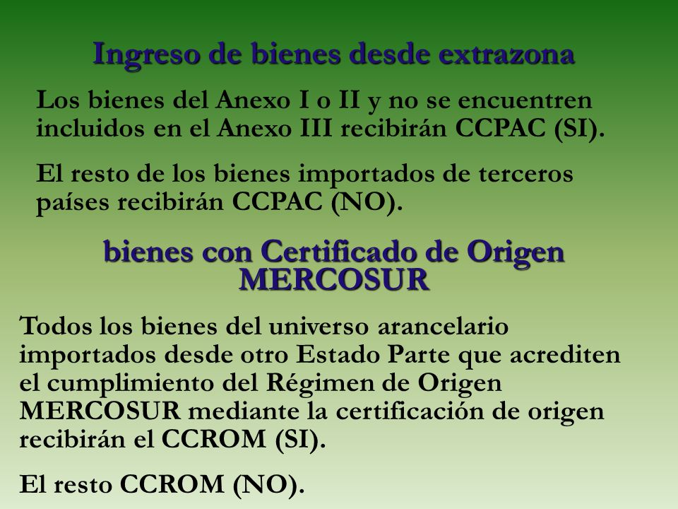Ingreso de bienes desde extrazona Los bienes del Anexo I o II y no se encuentren incluidos en el Anexo III recibirán CCPAC (SI). El resto de los biene