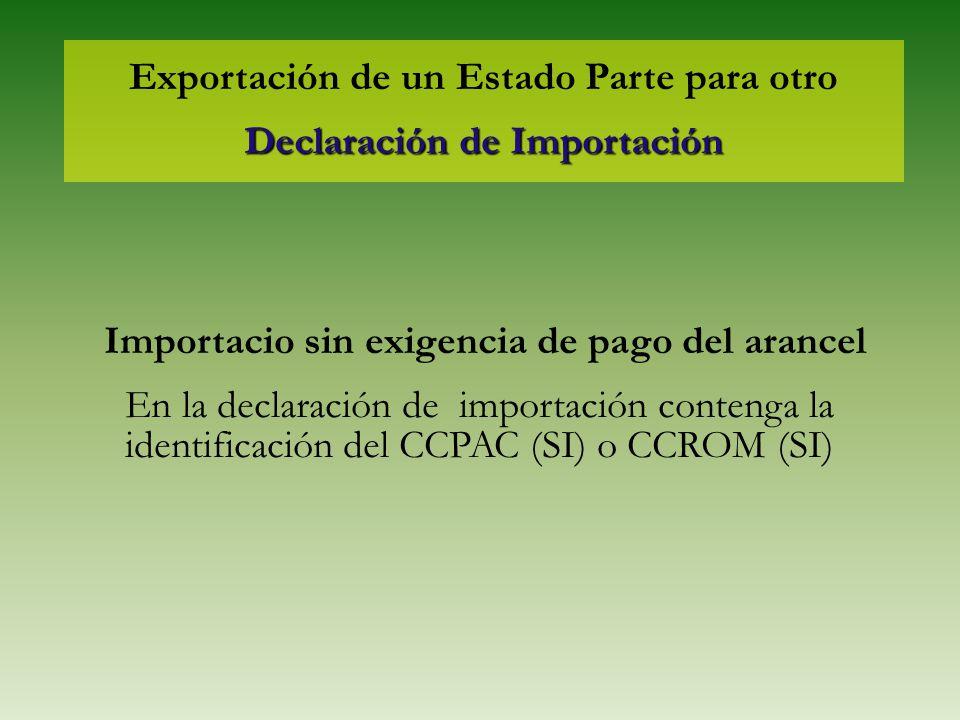 Exportación de un Estado Parte para otro Declaración de Importación Importacio sin exigencia de pago del arancel En la declaración de importación cont