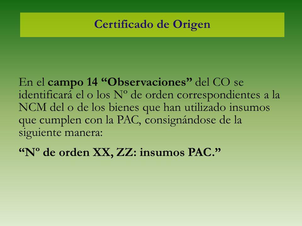 Certificado de Origen En el campo 14 Observaciones del CO se identificará el o los Nº de orden correspondientes a la NCM del o de los bienes que han u
