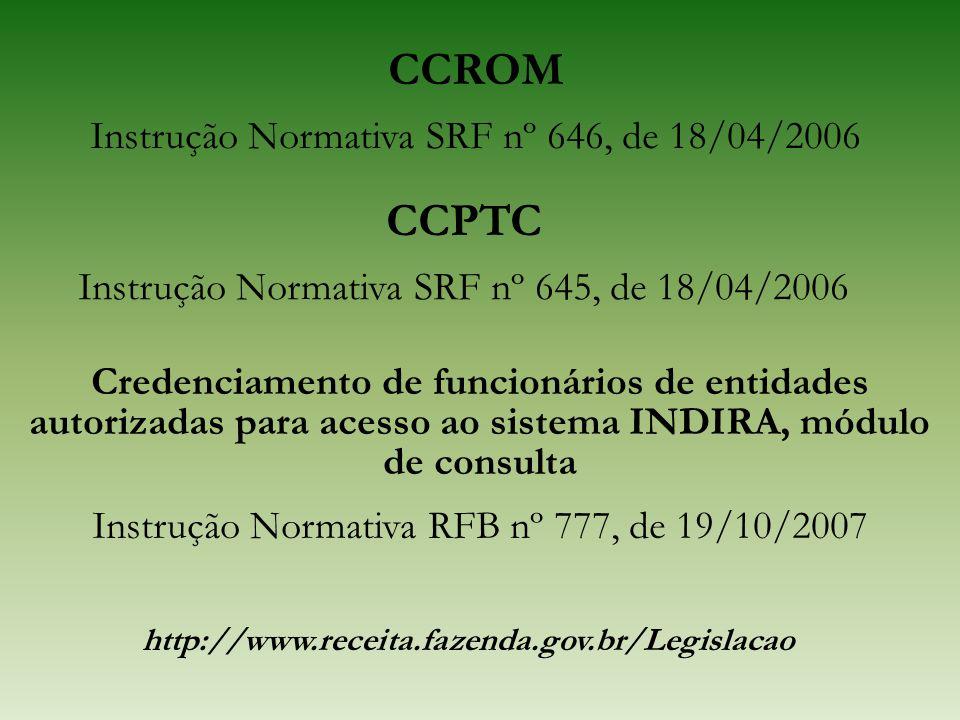 CCROM Instrução Normativa SRF nº 646, de 18/04/2006 CCPTC Instrução Normativa SRF nº 645, de 18/04/2006 http://www.receita.fazenda.gov.br/Legislacao C
