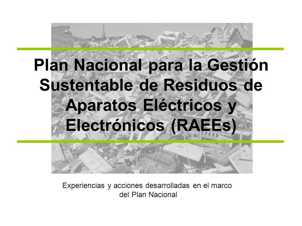 Plan Nacional para la Gestión Sustentable de Residuos de Aparatos Eléctricos y Electrónicos (RAEEs) Experiencias y acciones desarrolladas en el marco del Plan Nacional