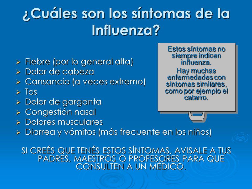 ¿ Cuáles son los síntomas de la Influenza? Fiebre (por lo general alta) Fiebre (por lo general alta) Dolor de cabeza Dolor de cabeza Cansancio (a vece
