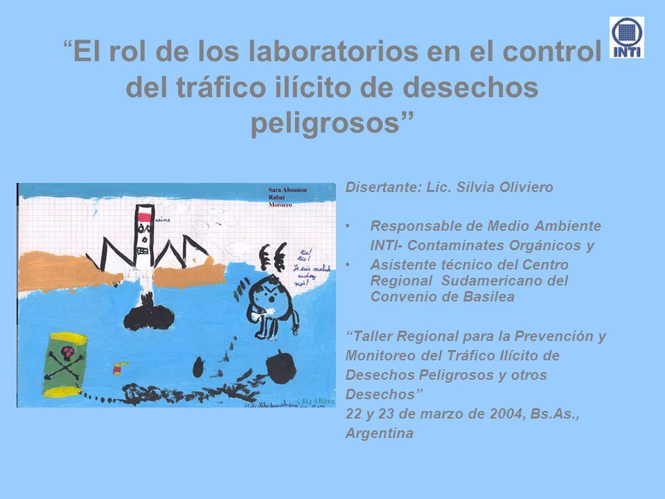 El rol de los laboratorios en el control del tráfico ilícito de desechos peligrosos Disertante: Lic. Silvia Oliviero Responsable de Medio Ambiente INT
