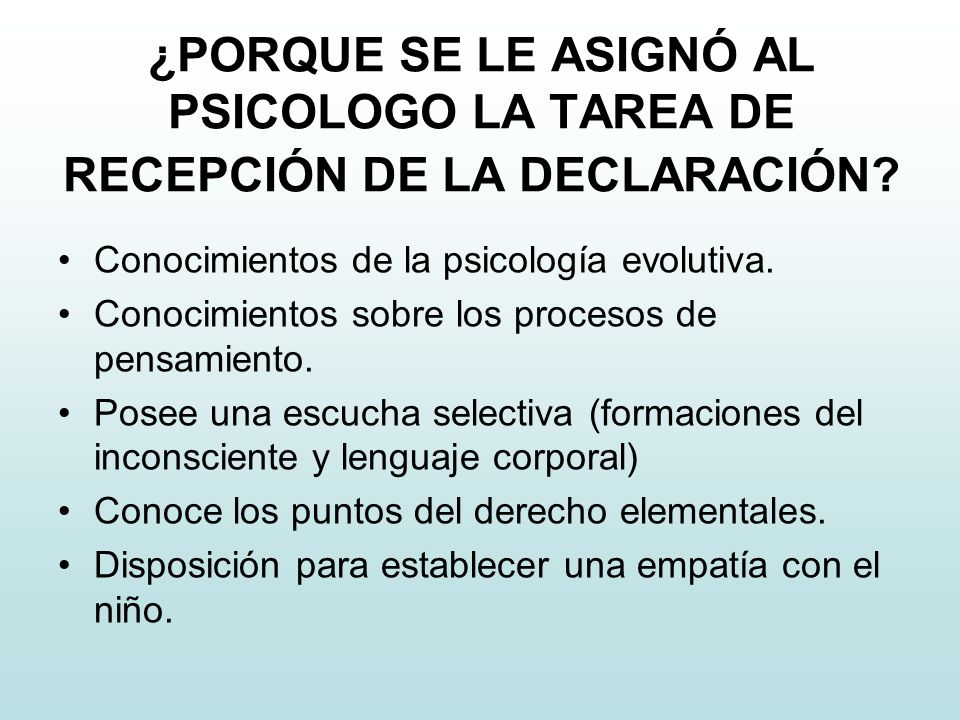 ¿PORQUE SE LE ASIGNÓ AL PSICOLOGO LA TAREA DE RECEPCIÓN DE LA DECLARACIÓN.