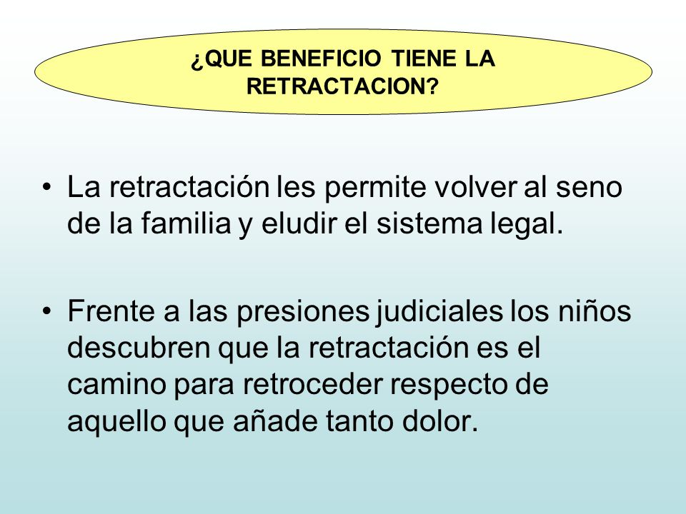 La retractación les permite volver al seno de la familia y eludir el sistema legal. Frente a las presiones judiciales los niños descubren que la retra