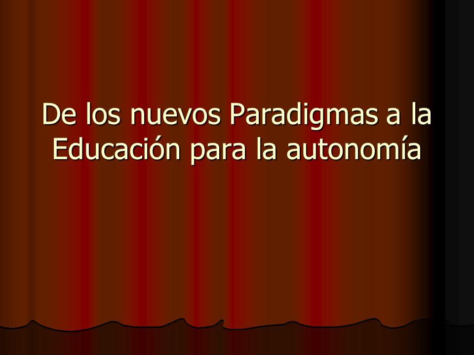 De los nuevos Paradigmas a la Educación para la autonomía