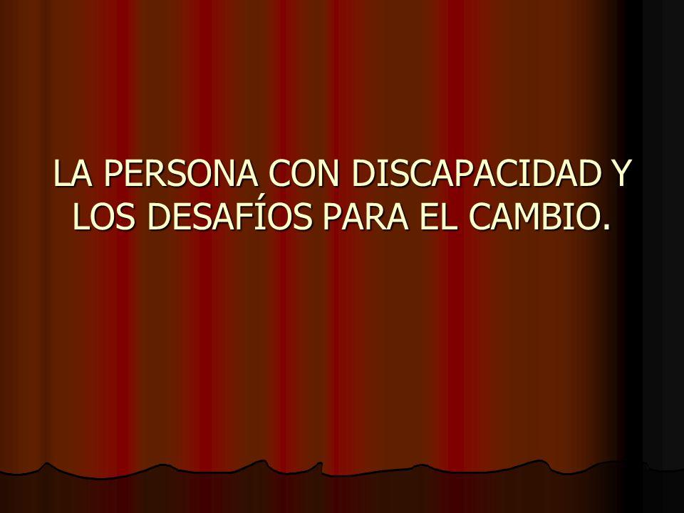 LA PERSONA CON DISCAPACIDAD Y LOS DESAFÍOS PARA EL CAMBIO.