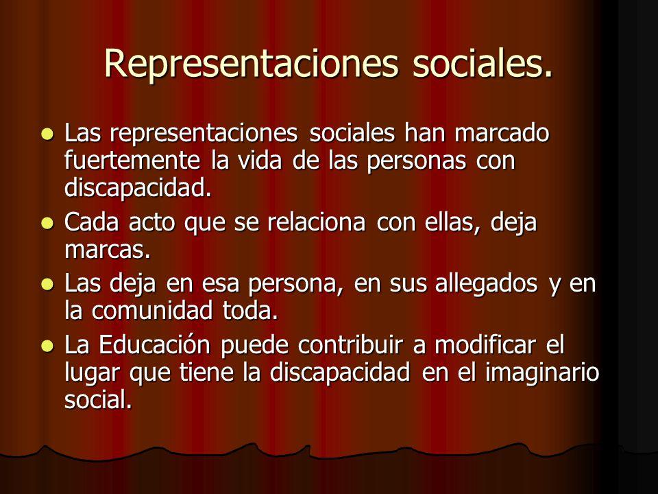 Representaciones sociales. Las representaciones sociales han marcado fuertemente la vida de las personas con discapacidad. Las representaciones social