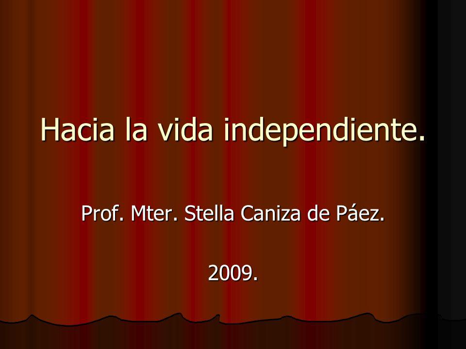 Hacia la vida independiente. Prof. Mter. Stella Caniza de Páez. 2009.