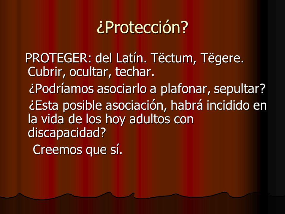 ¿Protección? PROTEGER: del Latín. Tëctum, Tëgere. Cubrir, ocultar, techar. PROTEGER: del Latín. Tëctum, Tëgere. Cubrir, ocultar, techar. ¿Podríamos as
