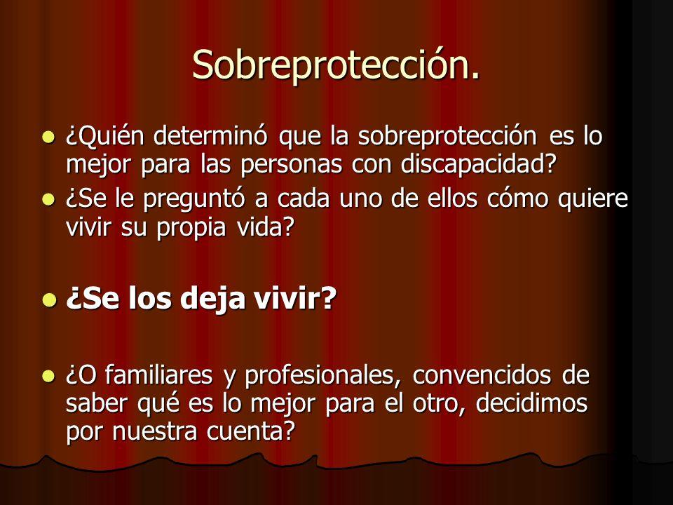 Sobreprotección. ¿Quién determinó que la sobreprotección es lo mejor para las personas con discapacidad? ¿Quién determinó que la sobreprotección es lo